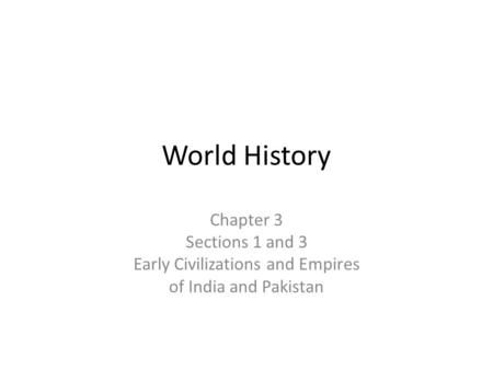 World History Chapter 3 Sections 1 and 3 Early Civilizations and Empires of India and Pakistan.