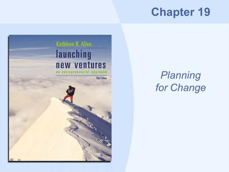 Chapter 19 Planning for Change. Copyright © Houghton Mifflin Company19-2 Overview The contingency plan The harvest plan Dealing with failure: bankruptcy.
