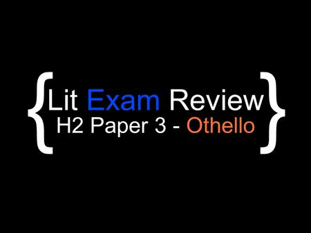 Lit Exam Review H2 Paper 3 - Othello {}. 3 Steps to Question Analysis Step One: Identify the question stem Step Two: Identify key issue/concern Step Three:
