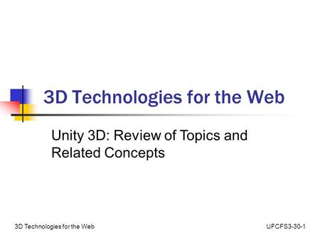UFCFS3-30-13D Technologies for the Web Unity 3D: Review of Topics and Related Concepts.