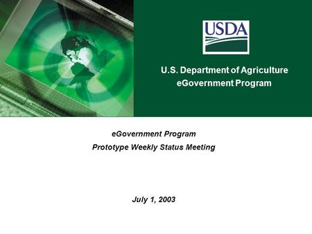 U.S. Department of Agriculture eGovernment Program Prototype Weekly Status Meeting July 1, 2003.