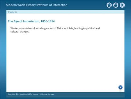 Next Chapter 11 Copyright © by Houghton Mifflin Harcourt Publishing Company Modern World History: Patterns of Interaction The Age of Imperialism, 1850-1914.