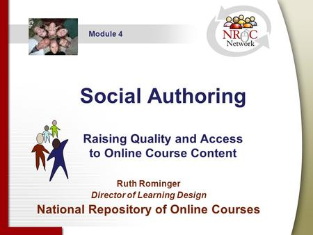 Social Authoring Raising Quality and Access to Online Course Content Ruth Rominger Director of Learning Design National Repository of Online Courses Module.