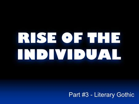 RISE OF THE INDIVIDUAL Part #3 - Literary Gothic.