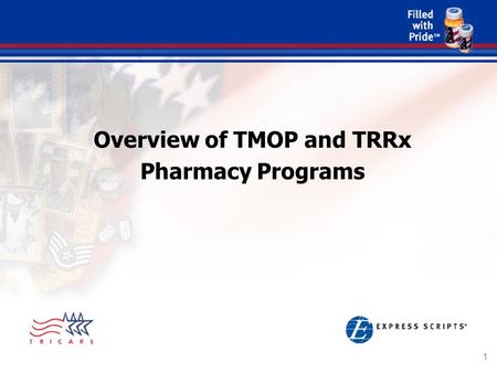 1 Overview of TMOP and TRRx Pharmacy Programs. 2 Presentation Outline Express Scripts Overview TRICARE Mail Order Pharmacy Program Review TRICARE Retail.