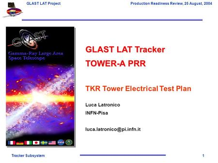 Tracker Subsystem1 GLAST LAT Project Production Readiness Review, 25 August, 2004 GLAST LAT Tracker TOWER-A PRR TKR Tower Electrical Test Plan Luca Latronico.