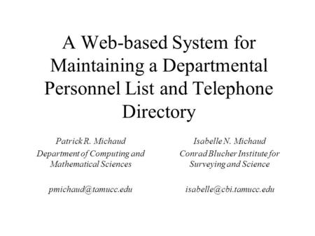 A Web-based System for Maintaining a Departmental Personnel List and Telephone Directory Patrick R. Michaud Department of Computing and Mathematical Sciences.