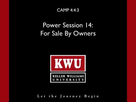 CAMP 4:4:3 Power Session 14: For Sale By Owners. Power Session 14 Slide 2 For Sale By Owners Introduction I want you to be your best. Some people dream.