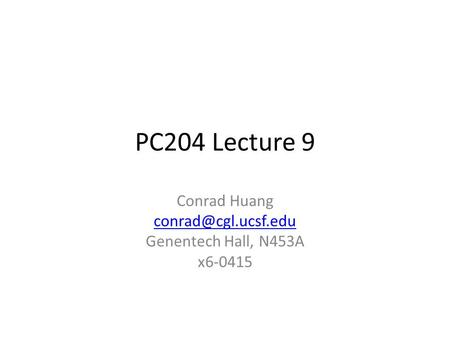 PC204 Lecture 9 Conrad Huang Genentech Hall, N453A x6-0415.