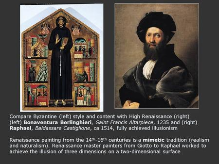Compare Byzantine (left) style and content with High Renaissance (right) (left) Bonaventura Berlinghieri, Saint Francis Altarpiece, 1235 and (right) Raphael,