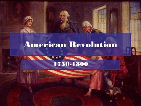 American Revolution 1750-1800. History A.England wanted control of government for colonies in New World. 1.Imposed several types of taxes to help pay.