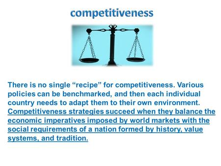 "There is no single ""recipe"" for competitiveness. Various policies can be benchmarked, and then each individual country needs to adapt them to their own."