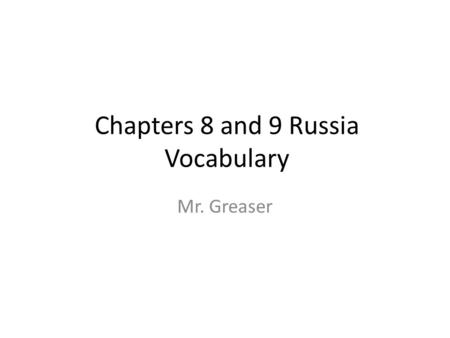 Chapters 8 and 9 Russia Vocabulary Mr. Greaser. Missionary Person who moves to another area to spread his or her religion.