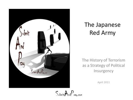 The Japanese Red Army The History of Terrorism as a Strategy of Political Insurgency April 2011.