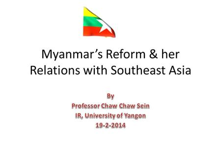 Myanmar's Reform & her Relations with Southeast Asia.
