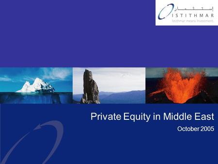 Private Equity in Middle East October 2005. 2 Istithmar Overview  A major investment holding company based in the UAE  Focuses on Private Equity, Alternative.