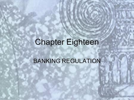 Copyright © 2000 Addison Wesley Longman Slide #18-1 Chapter Eighteen BANKING REGULATION.