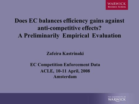 Does EC balances efficiency gains against anti-competitive effects? A Preliminarily Empirical Evaluation Zafeira Kastrinaki EC Competition Enforcement.