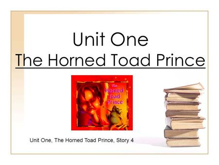 Unit One The Horned Toad Prince