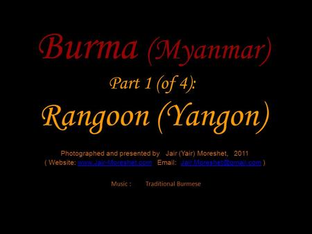 Burma (Myanmar) Part 1 (of 4): Rangoon (Yangon) Photographed and presented by Jair (Yair) Moreshet, 2011 ( Website: