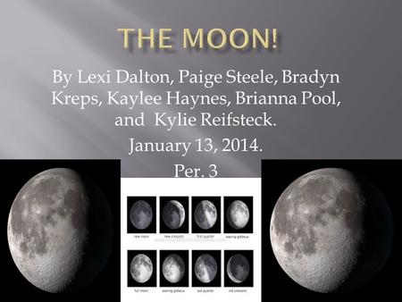 By Lexi Dalton, Paige Steele, Bradyn Kreps, Kaylee Haynes, Brianna Pool, and Kylie Reifsteck. January 13, 2014. Per. 3.