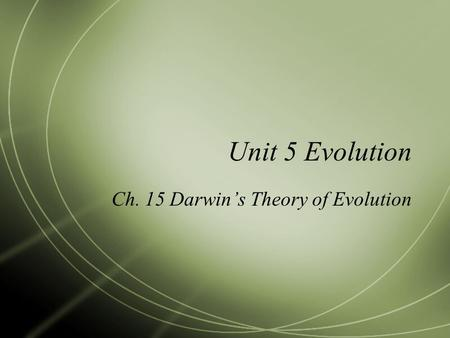 Unit 5 Evolution Ch. 15 Darwin's Theory of Evolution.