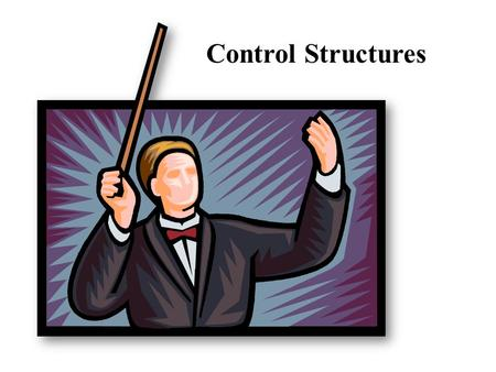 Control Structures. 2  Control – the order in which instructions are performed in a program.  Control structures are well defined ways of determining.