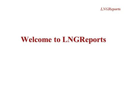 Welcome to LNGReports. What is LNGReports?  Leading provider of LNG research LNGReports is a leading provider of strategic and financial research of.