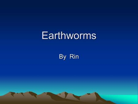 Earthworms By Rin. How do earthworms help the earth? Earthworms live in the ground and help to improve the soil. Also earthworms help feed on dead plant.