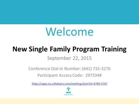 Welcome New Single Family Program Training September 22, 2015 Conference Dial-in Number: (641) 715-3276 Participant Access Code: 297334# https://apps.na.collabserv.com/meetings/join?id=4789-5707.