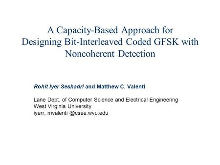 A Capacity-Based Approach for Designing Bit-Interleaved Coded GFSK with Noncoherent Detection Rohit Iyer Seshadri and Matthew C. Valenti Lane Dept. of.