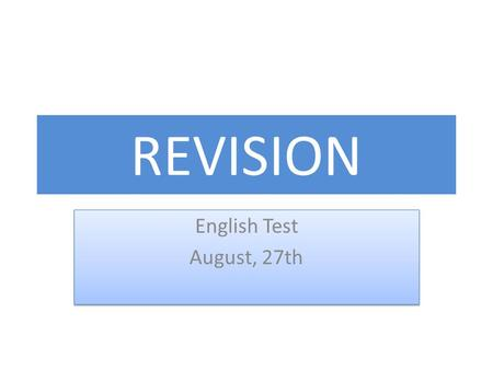 REVISION English Test August, 27th English Test August, 27th.