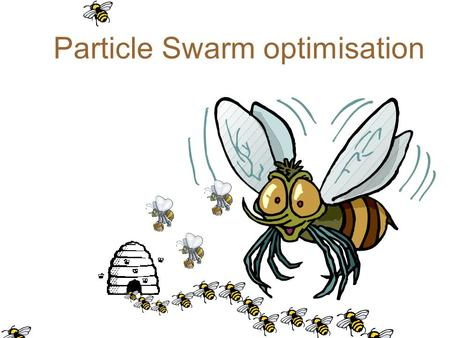 Particle Swarm optimisation. These slides adapted from a presentation by - one of main researchers.