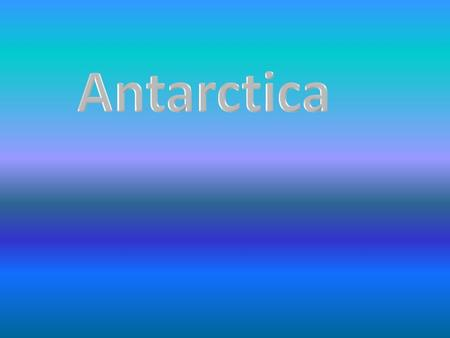 We are learning about the Antarctic habitat. In Antarctica the weather is cold all the time. It is beautiful. In summer the ocean melts, but only very.
