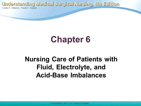 Linda S. Williams / Paula D. Hopper Copyright © 2011. F.A. Davis Company Understanding Medical Surgical Nursing, 4th Edition Chapter 6 Nursing Care of.