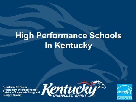 1 Department for Energy Development and Independence Division of Renewable Energy and Energy Efficiency High Performance Schools In Kentucky.