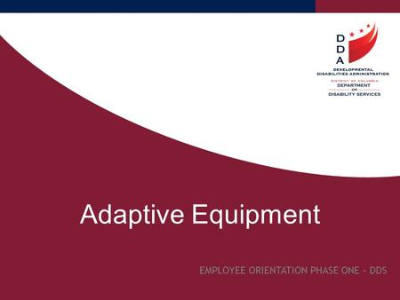 Adaptive Equipment EMPLOYEE ORIENTATION PHASE ONE – DDS.