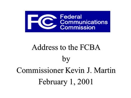 Address to the FCBA by Commissioner Kevin J. Martin February 1, 2001.