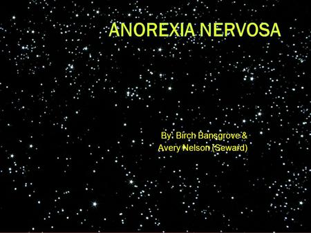 By: Birch Bansgrove & Avery Nelson (Seward). What is the definition to this illness?  Anorexia nervosa is an eating disorder characterized by a distorted.