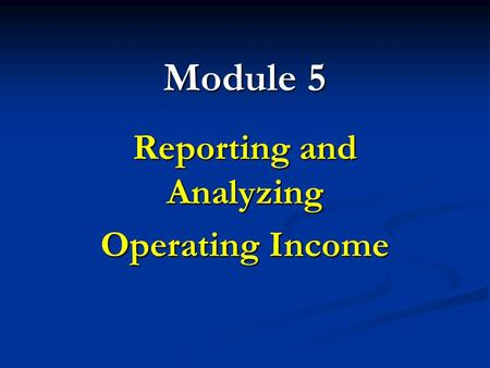 Module 5 Reporting and Analyzing Operating Income.