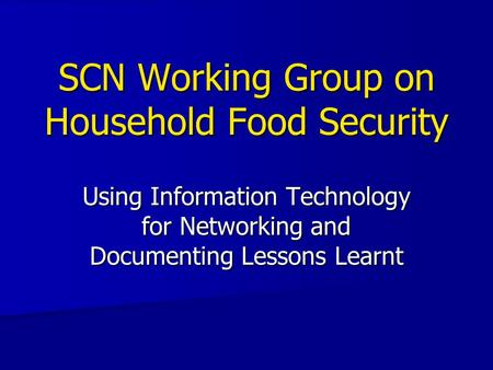 SCN Working Group on Household Food Security Using Information Technology for Networking and Documenting Lessons Learnt.