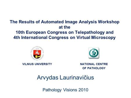 The Results of Automated Image Analysis Workshop at the 10th European Congress on Telepathology and 4th International Congress on Virtual Microscopy Arvydas.