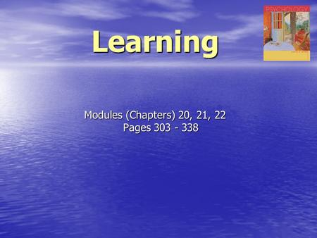 Learning Modules (Chapters) 20, 21, 22 Pages 303 - 338.