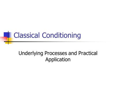 Classical Conditioning Underlying Processes and Practical Application.