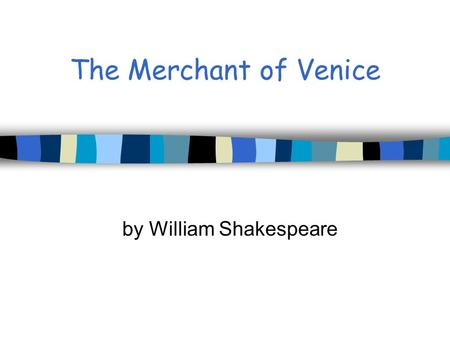 The Merchant of Venice by William Shakespeare.