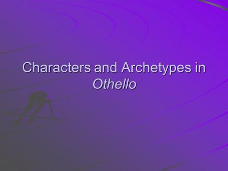Characters and Archetypes in Othello