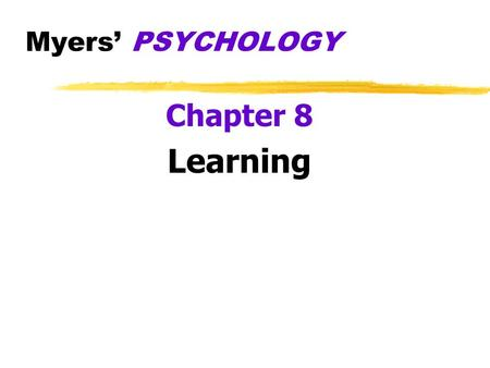 Myers' PSYCHOLOGY Chapter 8 Learning z Learning yrelatively permanent change in an organism's behavior due to experience yexperience (nurture) is the.