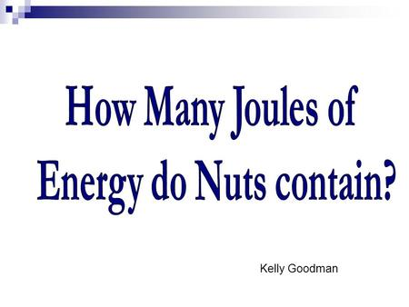 Kelly Goodman. Questions Do organic nuts contain more joules of energy than non-organic nuts?