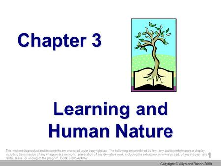 Copyright © Allyn and Bacon 2009 1 Chapter 3 Learning and Human Nature This multimedia product and its contents are protected under copyright law. The.