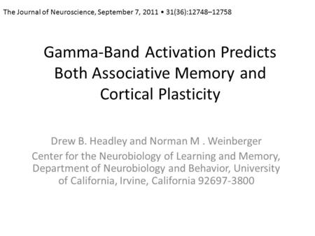 Gamma-Band Activation Predicts Both Associative Memory and Cortical Plasticity Drew B. Headley and Norman M. Weinberger Center for the Neurobiology of.